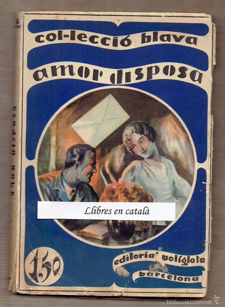 AMOR DISPOSA - JOAN NESMY - TRADUCCIÓ ROSICH CATALAN - POLÍGLOTA 1930 (Libros antiguos (hasta 1936), raros y curiosos - Literatura - Narrativa - Novela Romántica)