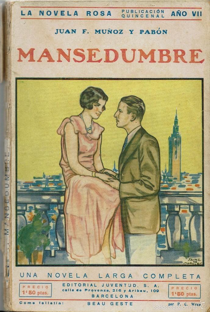 MANSEDUMBRE, DE JUAN F. MUÑOZ Y PABÓN. LA NOVELA ROSA Nº 157. AÑO 1930. (AP) (Libros antiguos (hasta 1936), raros y curiosos - Literatura - Narrativa - Novela Romántica)