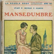Libros antiguos: MANSEDUMBRE, DE JUAN F. MUÑOZ Y PABÓN. LA NOVELA ROSA Nº 157. AÑO 1930. (AP). Lote 57479404