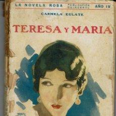 Libros antiguos: TERESA Y MARÍA, DE CARMELA EULATE. LA NOVELA ROSA Nº 91. AÑO 1927. (AP). Lote 57488772