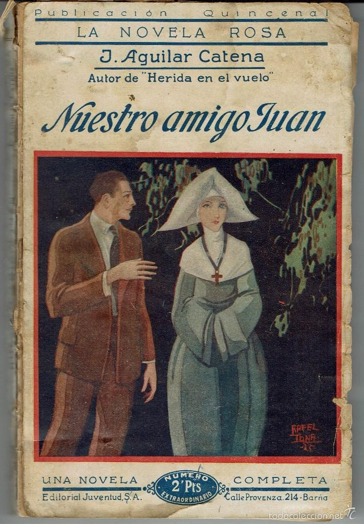 NUESTRO AMIGO JUAN, DE J. AGUILAR CATENA. LA NOVELA ROSA Nº 55. AÑO 1926 (AP) (Libros antiguos (hasta 1936), raros y curiosos - Literatura - Narrativa - Novela Romántica)