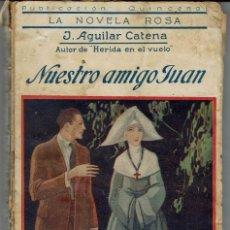 Libros antiguos: NUESTRO AMIGO JUAN, DE J. AGUILAR CATENA. LA NOVELA ROSA Nº 55. AÑO 1926 (AP). Lote 57500086