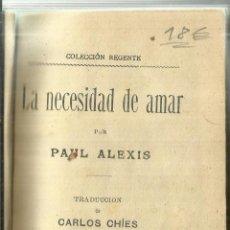 Libros antiguos: LA NECESIDAD DE AMAR. PAUL ALEXIS. RAMÓN SOPENA. BARCELONA.. Lote 57703099