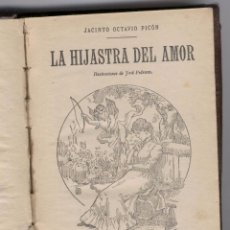 Libros antiguos: LA HIJASTRA DEL AMOR. JACINTO OCTAVIO PICON. ILUSTRACIONES DE JOSÉ PEDRAZA. ENCUADERNADO. Lote 58236900