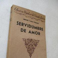 Libros antiguos: JEROME Y JEAN THARAUD -SERVIDUMBRE DE AMOR-EDT: BIBLIOTECA NUEVA-1923-COLECCIÓN POPULAR DE GRANDES. Lote 59773760