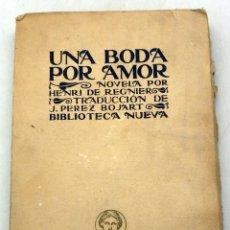 Libros antiguos: UNA BODA POR AMOR HENRI DE REGNIER BIBLIOTECA NUEVA 1923. Lote 61341011
