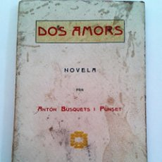 Libros antiguos: DOS AMORS, NOVELA DE ANTON BUSQUETS I PUNSET (1907). Lote 62759968