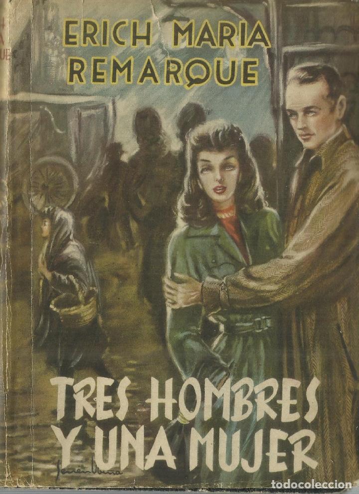 TRES HOMBRES Y UNA MUJER. ERICH MARUIA REMARQUE. MATEU EDITOR. BARCELONA (Libros antiguos (hasta 1936), raros y curiosos - Literatura - Narrativa - Novela Romántica)