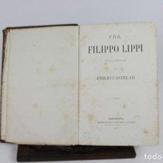 Libros antiguos: 5999- FRA FILIPPO LIPPI. EMILIO CASTELAR. EDIT. EMILIO OLIVER. 3 TOMOS 2 VOL.1877/1888.. Lote 44701655