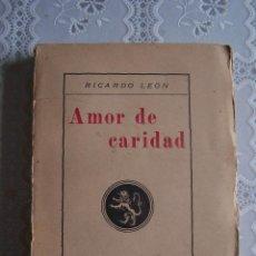 Libros antiguos: AMOR DE CARIDAD. RICARDO LEÓN. EDITORIAL HERNANDO, 1926.. Lote 69633829