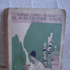 Libros antiguos: 1918. LOPEZ DE HARO, RAFAEL: EL MAS GRANDE AMOR. NOVELA. Lote 74458159