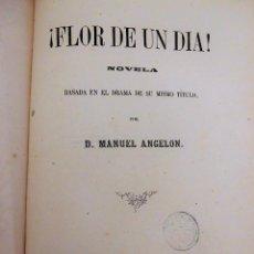 Libros antiguos: ¡FLOR DE UN DÍA! - NOVELA, LIBRO OBRA DE MANUEL ANGELON (1862) - INCLUYE 8 LÁMINAS. Lote 76764023