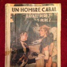 Libros antiguos: LIBRO.- UN HOMBRE CABAL, POR RAFAEL PEREZ Y PEREZ (NUMERO317). Lote 77437859