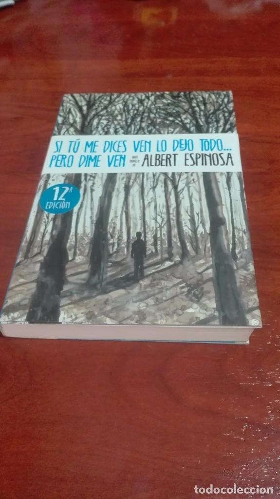 SI TU ME DICES VEN LO DEJO TODO..... PERO DIME VEN DE ALBERT ESPINOSA (Libros antiguos (hasta 1936), raros y curiosos - Literatura - Narrativa - Novela Romántica)