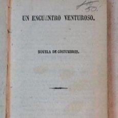 Libros antiguos: UN ENCUENTRO VENTUROSO 1861 NOVELA DE COSTUMBRES COSTUMBRISTA MADRID FOLLETIN. Lote 90911615