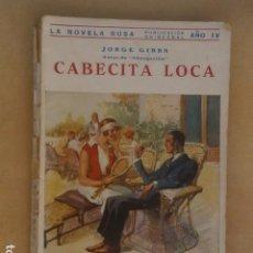 Libros antiguos: CABECITA LOCA DE JORGE GIBBS, LA NOVELA ROSA, AÑO 1931.. Lote 94811127