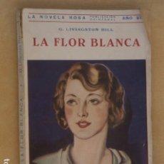 Libros antiguos: LA FLOR BLANCA, LA NOVELA ROSA POR G.LIVINGSTON HILL, AÑO 1931.. Lote 94822695