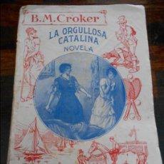 Libros antiguos: LA ORGULLOSA CATALINA. NOVELA. B. M. CROKER. COLECCION SANCHEZ RUEDA. 230 GRAMOS.. Lote 95925023