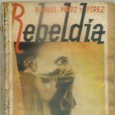 Libros antiguos: PEREZ Y PEREZ, RAFAEL. REBELDIA. EDICION ESPECIAL DE LA NOVELA ROSA NE 283 A-NOVRAPE-414. Lote 96213691