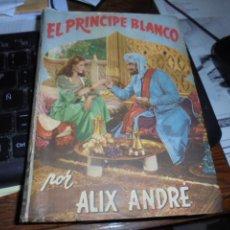 Libros antiguos: EL PRINCIPE BLANCO / ALIX ANDRE - 1948 EDICIONES BETIS - DE LIBRERIA SIN USAR !!!. Lote 105348131