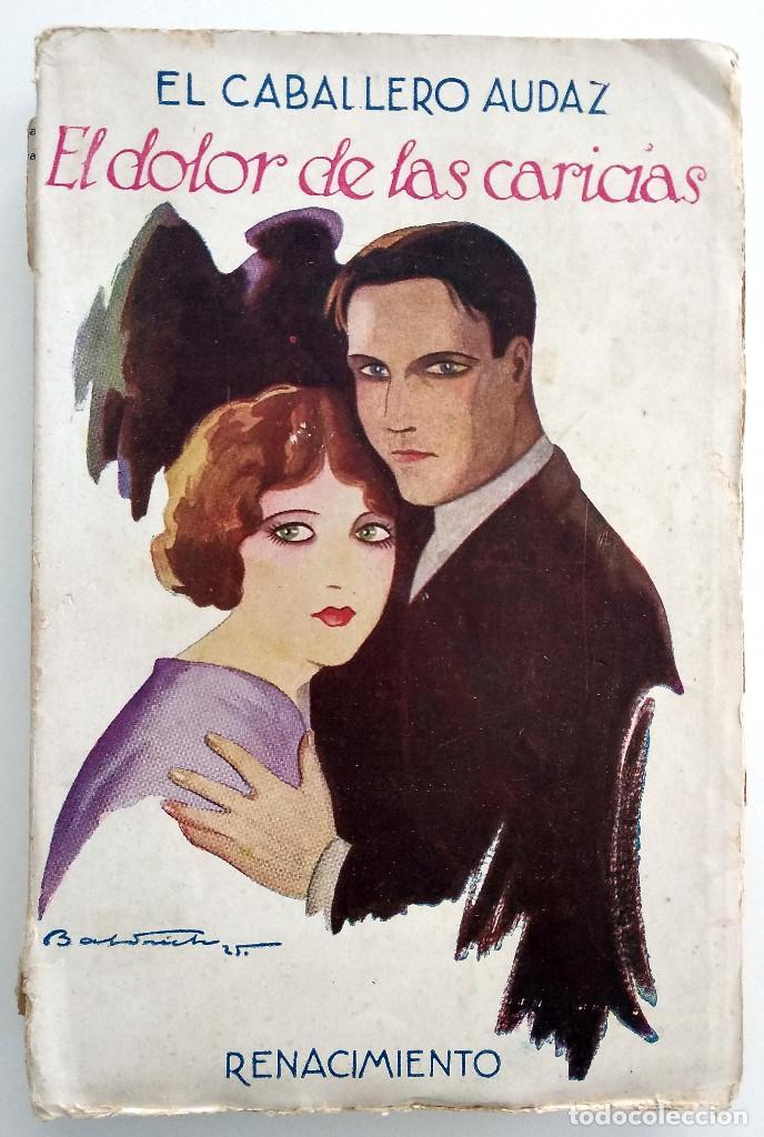 EL DOLOR DE LAS CARICIAS - EL CABALLERO AUDAZ - RENACIMIENTO AÑO 1925 (Libros antiguos (hasta 1936), raros y curiosos - Literatura - Narrativa - Novela Romántica)