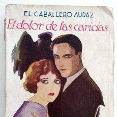 Libros antiguos: EL DOLOR DE LAS CARICIAS - EL CABALLERO AUDAZ - RENACIMIENTO AÑO 1925. Lote 123527099