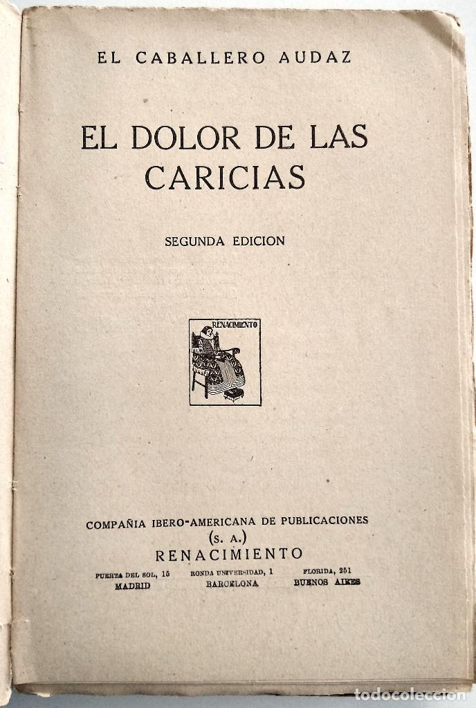 Libros antiguos: EL DOLOR DE LAS CARICIAS - EL CABALLERO AUDAZ - RENACIMIENTO AÑO 1925 - Foto 4 - 123527099