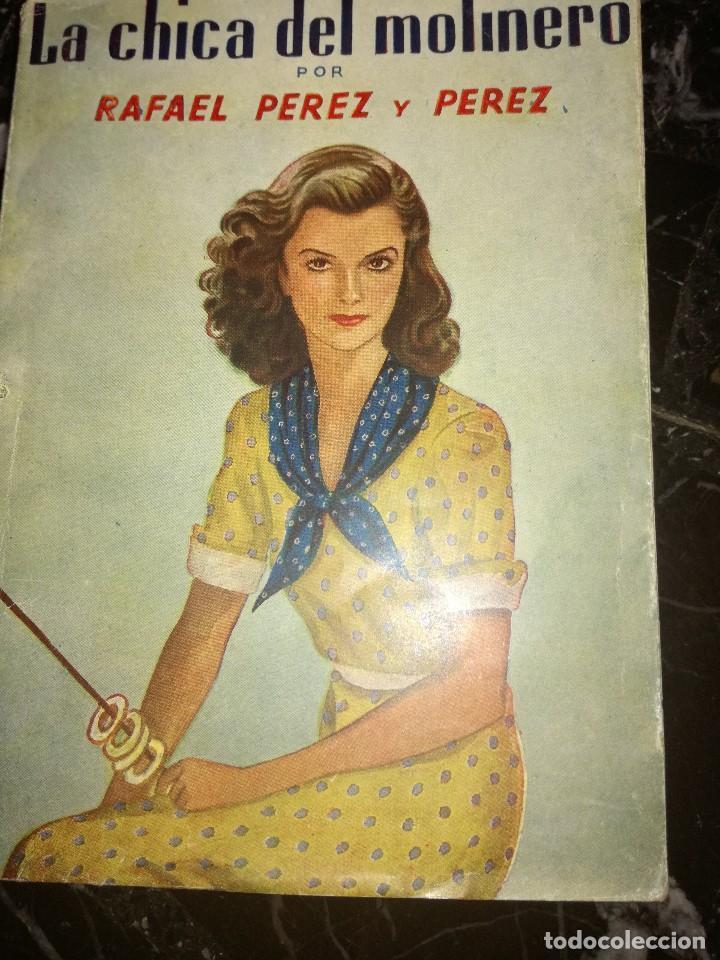 LA CHICA DEL MOLINERO ,POR.RAFAEL PÉREZ Y PÉREZ (Libros antiguos (hasta 1936), raros y curiosos - Literatura - Narrativa - Novela Romántica)