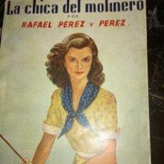 Libros antiguos: LA CHICA DEL MOLINERO ,POR.RAFAEL PÉREZ Y PÉREZ. Lote 126396419
