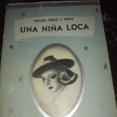 Libros antiguos: UNA NOÑA LOCA,POR RAFAEL PÉREZ Y PÉREZ. Lote 126400407