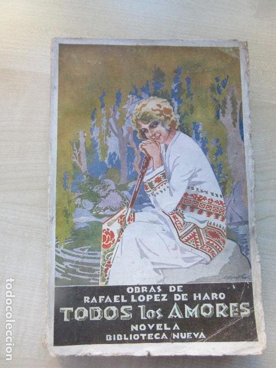 TODOS LOS AMORES AUTOR RAFAEL LÓPEZ DE HARO EDITADA 1923 (Libros antiguos (hasta 1936), raros y curiosos - Literatura - Narrativa - Novela Romántica)