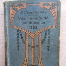 Libros antiguos: 'UNA FAMILIA DE BANDIDOS EN 1793' APOSTOLADO 1918. CONVENTO. Lote 128602071
