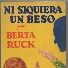 Livros antigos: RUCK, BERTA. NI SIQUIERA UN BESO. LA NOVELA ROSA Nº E249 A-NORA-293,5. Lote 130962500