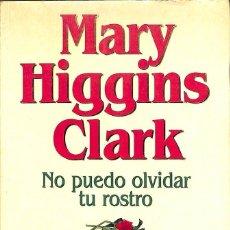 Libros antiguos: NO PUEDO OLVIDAR TU ROSTRO -- MARY HIGGINS CLARK. Lote 131950598