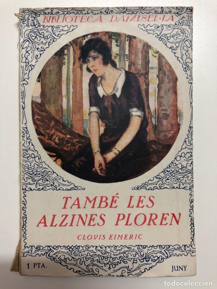CLOVIS EIMERIC. TAMBÉ LES ALZINES PLOREN. BIBLIOTECA DAMISEL.LA (Libros antiguos (hasta 1936), raros y curiosos - Literatura - Narrativa - Novela Romántica)