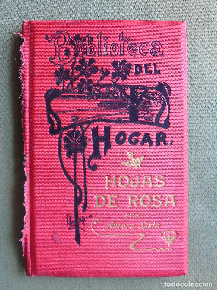 HOJAS DE ROSA. BIBLIOTECA DEL HOGAR. POR AURORA LISTA. BARCELONA 1908. (Libros antiguos (hasta 1936), raros y curiosos - Literatura - Narrativa - Novela Romántica)