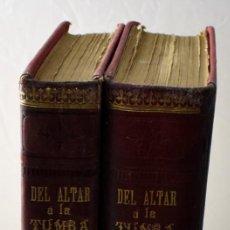 Libros antiguos: DEL ALTAR A LA TUMBA O EL JURAMENTO DE UNA MADRE, EN DOS TOMOS. Lote 141595270