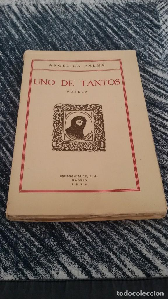 UNO DE TANTOS. NOVELA. ANGÉLICA PALMA. ESPASA CALPE SA. MADRID. 1926 (Libros antiguos (hasta 1936), raros y curiosos - Literatura - Narrativa - Novela Romántica)