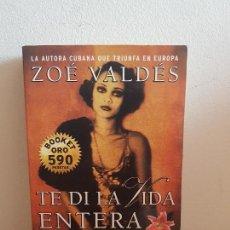 Libros antiguos: ZOE VALDES - TE DI LA VIDA ENTERA. Lote 154046110