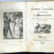 Libros antiguos: EL HOMBRE INVISIBLE O LAS RUINAS DE MUNSTERHALL. EDITOR CABRERIZO, VALENCIA, 1833.. Lote 154336558