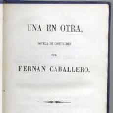 Libros antiguos: UNA EN OTRA. FERNAN CABALLERO, 1861 (2ª EDICIÓN).. Lote 154826270