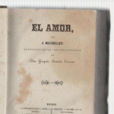 Libros antiguos: NUMULITE L0808 EL AMOR POR MICHELET TRADUCIDO POR AMADO LARROSA BARCELONA PLUS ULTRA 1861. Lote 156897922