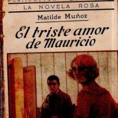 Libros antiguos: EL TRISTE AMOR DE MAURICIO. MATILDE MUÑOZ. LA NOVELA ROSA. EDITORIAL JUVENTUD. 1926.. Lote 156981602
