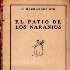 Libros antiguos: EL PATIO DE LOS NARANJOS. G. HERNANDEZ MIR. LA NOVELA ROSA. EDITORIAL JUVENTUD. 1930.. Lote 156985290