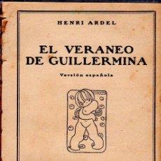 Libros antiguos: EL VERANEO DE GUILLERMINA. HENRI ARDEL. LA NOVELA ROSA. EDITORIAL JUVENTUD. 1930.. Lote 156986342