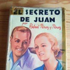 Libros antiguos: EL SECRETO DE JUAN. RAFAEL PÉREZ Y PÉREZ. PRIMERA EDICIÓN 1935. Lote 159754818