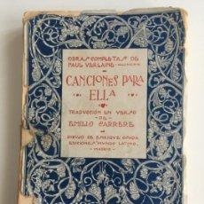 Libros antiguos: CANCIONES PARA ELLA - EMILIO CARRERE - MADRID 1922 - PAUL VERLAINE . Lote 163742826