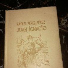 Libros antiguos: JUAN IGNACIO POR RAFAEL PÉREZ Y PÉREZ. Lote 166532720