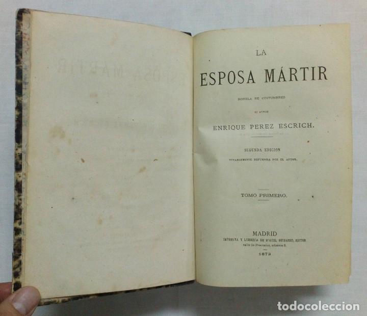 Libros antiguos: LA ESPOSA MÁRTIR. ENRIQUE PÉREZ ESCRICH. OBRA COMPLETA EN 2 TOMOS. AÑO 1873. - Foto 6 - 172366850