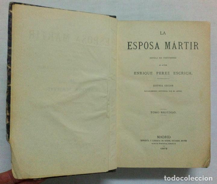 Libros antiguos: LA ESPOSA MÁRTIR. ENRIQUE PÉREZ ESCRICH. OBRA COMPLETA EN 2 TOMOS. AÑO 1873. - Foto 7 - 172366850